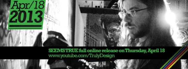 Seems True Truly Design documentary